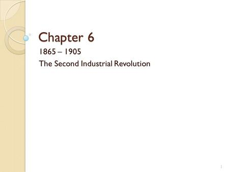 1865 – 1905 The Second Industrial Revolution