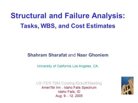 Structural and Failure Analysis: Tasks, WBS, and Cost Estimates Shahram Sharafat and Nasr Ghoniem University of California Los Angeles, CA. US ITER TBM.