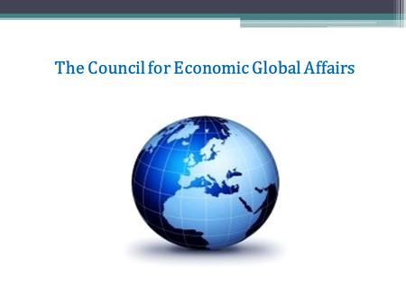 The Council for Economic Global Affairs. The Council For Economic Global Affairs Presented by the Collaborative Leadership Council – Bran'Arla Johnson,