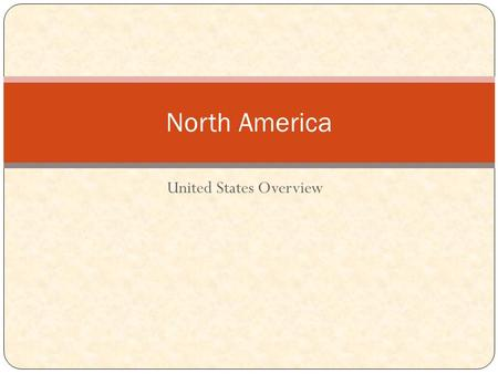 United States Overview North America. United States of America 38.8833° N, 77.0167° W.
