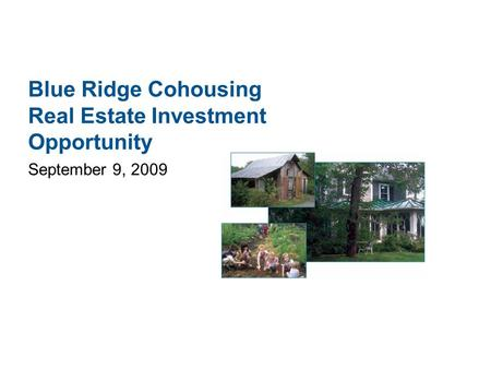 Blue Ridge Cohousing Real Estate Investment Opportunity September 9, 2009.