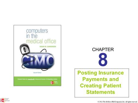 CHAPTER © 2011 The McGraw-Hill Companies, Inc. All rights reserved. 8 Posting Insurance Payments and Creating Patient Statements.