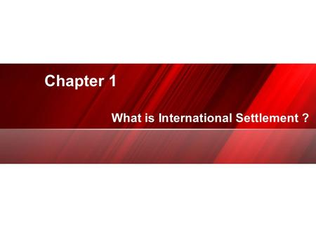 Chapter 1 专业 PPT/ 商演示设计制作 What is International Settlement ?
