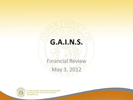 G.A.I.N.S. Financial Review May 3, 2012. Items to be Covered FY 2012 Mid Term Budget FY 2013 Budget Equalization State Education Finance Study Commission.