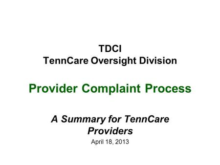 TDCI TennCare Oversight Division Provider Complaint Process A Summary for TennCare Providers April 18, 2013.