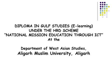 "DIPLOMA IN GULF STUDIES (E-learning) UNDER THE HRD SCHEME ""NATIONAL MISSION EDUCATION THROUGH ICT"" At the Department of West Asian Studies, Aligarh Muslim."