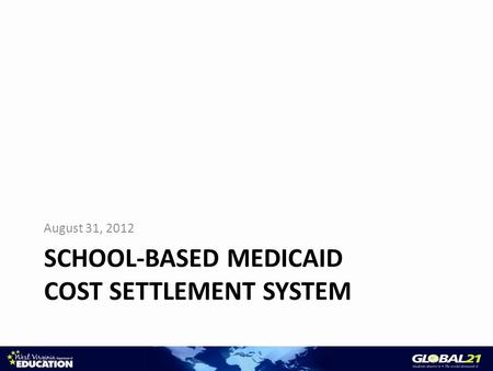 SCHOOL-BASED MEDICAID COST SETTLEMENT SYSTEM August 31, 2012.