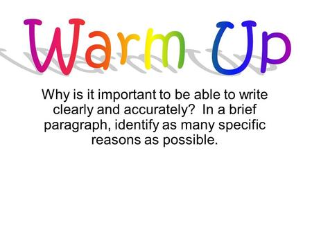 Why is it important to be able to write clearly and accurately? In a brief paragraph, identify as many specific reasons as possible.