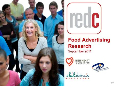 (1)(1) Food Advertising Research September 2011. (2)(2)  Research is required by the Irish Heart Foundation, the National Youth Council of Ireland and.
