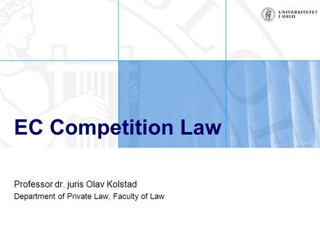 EC Competition Law Professor dr. juris Olav Kolstad Department of Private Law, Faculty of Law.