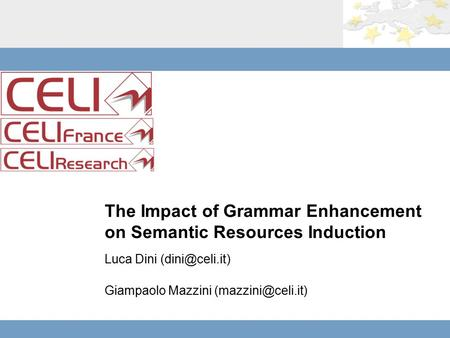 The Impact of Grammar Enhancement on Semantic Resources Induction Luca Dini Giampaolo Mazzini