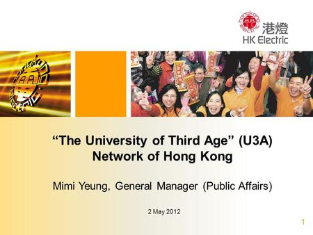 "1 2 May 2012 ""The University of Third Age"" (U3A) Network of Hong Kong Mimi Yeung, General Manager (Public Affairs)"