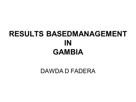 RESULTS BASEDMANAGEMENT IN GAMBIA DAWDA D FADERA.
