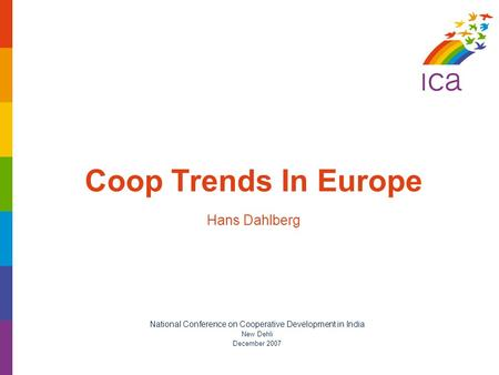 Coop Trends In Europe Hans Dahlberg National Conference on Cooperative Development in India New Dehli December 2007.