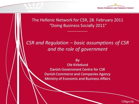 "The Hellenic Network for CSR, 28. February 2011 ""Doing Business Socially 2011"" -------------- CSR and Regulation – basic assumptions of CSR and the role."