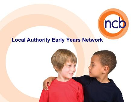 Local Authority Early Years Network. How is the CSR affecting early years? How do you feel the CSR will impact on early years services? Suggested topics.