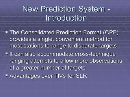 New Prediction System - Introduction  The Consolidated Prediction Format (CPF) provides a single, convenient method for most stations to range to disparate.