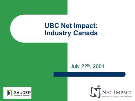UBC Net Impact: Industry Canada July ?? th, 2004.