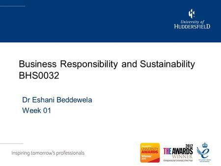 Business Responsibility and Sustainability BHS0032 Dr Eshani Beddewela Week 01.