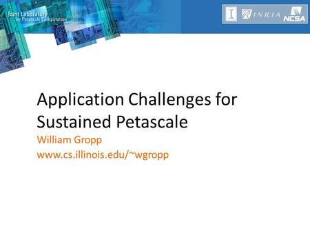 Application Challenges for Sustained Petascale William Gropp www.cs.illinois.edu/~wgropp.