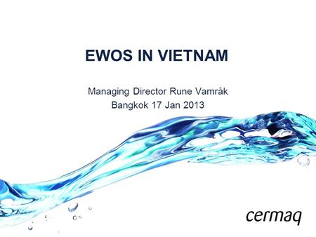 EWOS IN VIETNAM Managing Director Rune Vamråk Bangkok 17 Jan 2013.