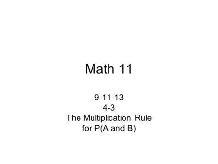 Math 11 9-11-13 4-3 The Multiplication Rule for P(A and B)