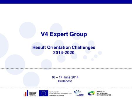 V4 Expert Group V4 Expert Group Result Orientation Challenges 2014-2020 16 – 17 June 2014 Budapest.