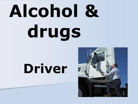 Alcohol & drugs Driver. Name of person who will answer driver questions about the materials Drivers subject to Part 382 1a Information drivers must receive.