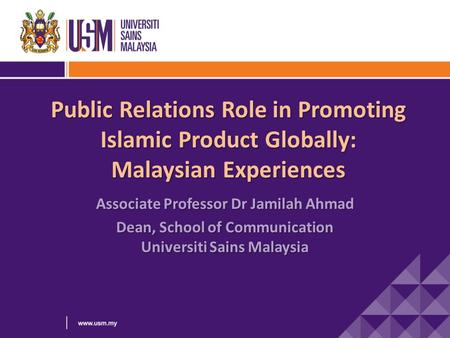Public Relations Role in Promoting Islamic Product Globally: Malaysian Experiences Public Relations Role in Promoting Islamic Product Globally: Malaysian.