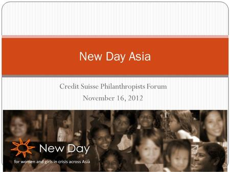 Credit Suisse Philanthropists Forum November 16, 2012 New Day Asia.