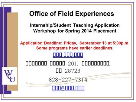 Internship/Student Teaching Application Workshop for Spring 2014 Placement Application Deadline: Friday, September 13 at 5:00p.m. Some programs have earlier.