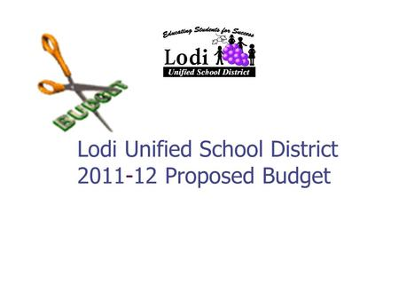 Lodi Unified School District 2011-12 Proposed Budget.