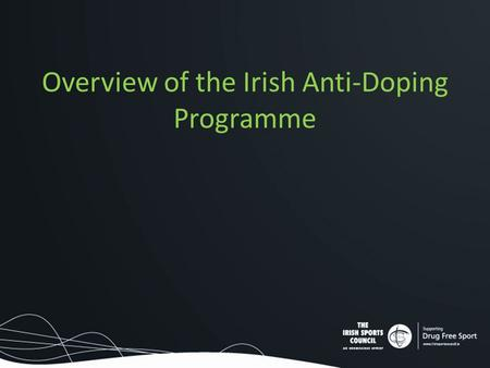 Overview of the Irish Anti-Doping Programme. WADA 2015 Code What you need to know.