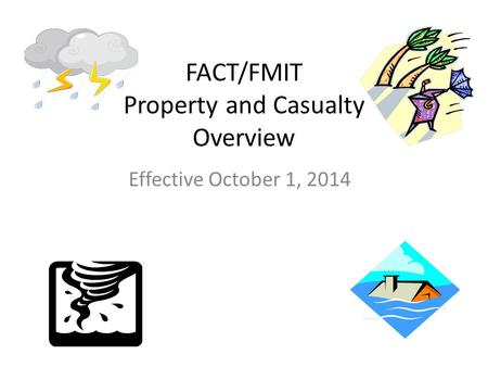 FACT/FMIT Property and Casualty Overview Effective October 1, 2014.