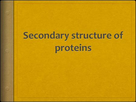 The most important secondary structural elements of proteins are: A. α-Helix B. Pleated-sheet structures C. β Turns The most common secondary structures.