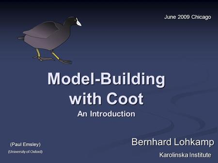 Model-Building with Coot An Introduction Bernhard Lohkamp Karolinska Institute June 2009 Chicago (Paul Emsley) (University of Oxford)