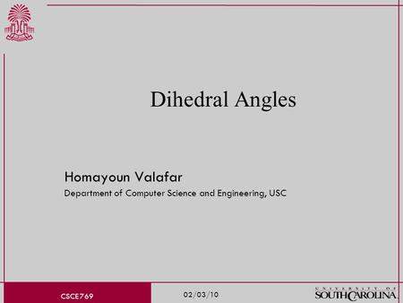 02/03/10 CSCE 769 Dihedral Angles Homayoun Valafar Department of Computer Science and Engineering, USC.