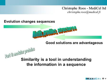 Good solutions are advantageous Christophe Roos - MediCel ltd Similarity is a tool in understanding the information in a sequence.