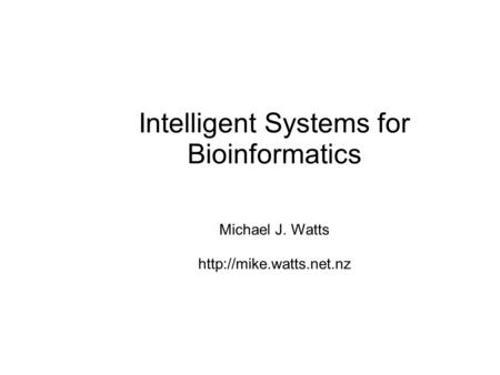 Intelligent Systems for Bioinformatics Michael J. Watts