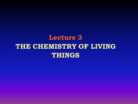 Lecture 3 THE CHEMISTRY OF LIVING THINGS. Table 2.1 III. Atoms Combine to Form Molecules C. Three types of Bonds.
