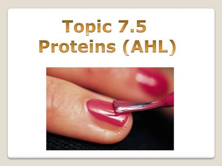 Topic 7.5 Proteins (AHL).