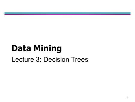 1 Data Mining Lecture 3: Decision Trees. 2 Classification: Definition l Given a collection of records (training set ) –Each record contains a set of attributes,