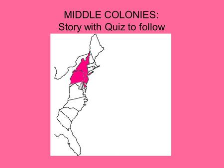 MIDDLE COLONIES: Story with Quiz to follow.