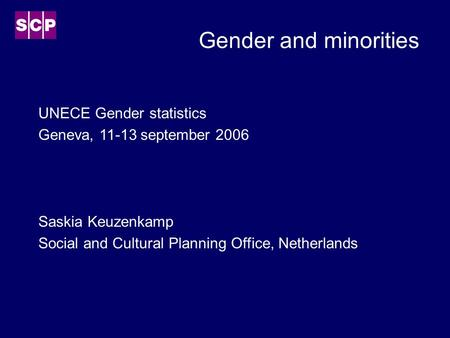 Gender and minorities UNECE Gender statistics Geneva, 11-13 september 2006 Saskia Keuzenkamp Social and Cultural Planning Office, Netherlands.