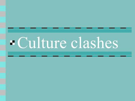 Culture clashes. Exchanges Transference of Political, Social, and Economic Institutions.