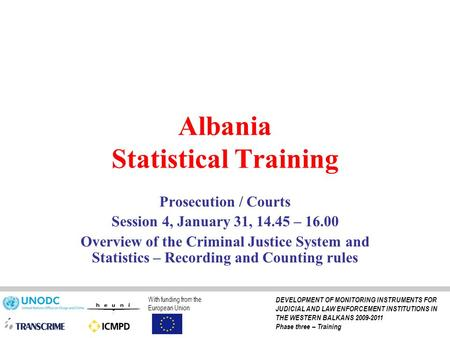 Albania Statistical Training Prosecution / Courts Session 4, January 31, 14.45 – 16.00 Overview of the Criminal Justice System and Statistics – Recording.