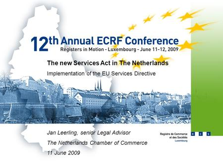 The new Services Act in The Netherlands Implementation of the EU Services Directive Jan Leerling, senior Legal Advisor The Netherlands Chamber of Commerce.