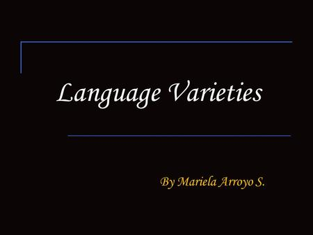Language Varieties By Mariela Arroyo S.. chapter 20: Language Varieties The main aim of this chapter is to give to know the different varieties of languages.
