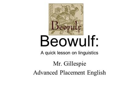 Beowulf: A quick lesson on linguistics Mr. Gillespie Advanced Placement English.