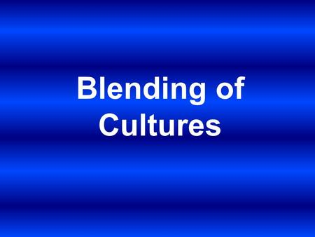 Blending of Cultures. SS6G4 The student will describe the cultural characteristics of people who live in Latin America and the Caribbean.